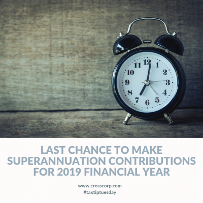 Last Chance to make Superannuation Contributions for the 2019 financial year