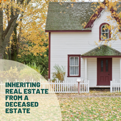 Inheriting Real Estate from a Deceased Estate